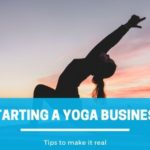 Starting A Yoga Business : The Guide